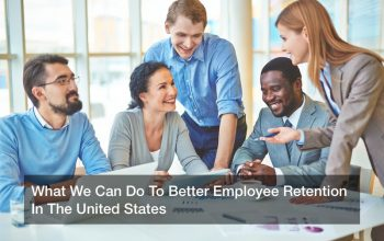 What We Can Do To Better Employee Retention In The United States