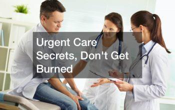 Urgent Care Secrets, Dont Get Burned